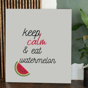 Keep Calm & Eat Watermelon